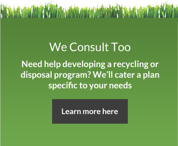 We Consult Too. Need help developing a recycling or disposal program? We'll cater a plan specific to your needs